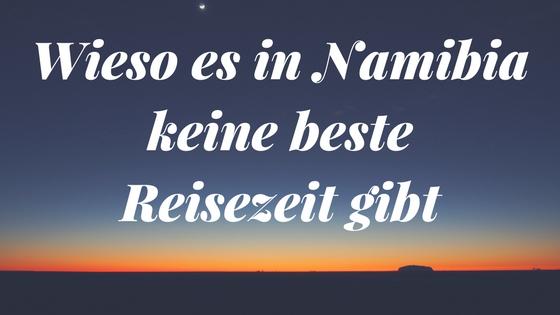 Wieso es in Namibia keine beste Reisezeit gibt